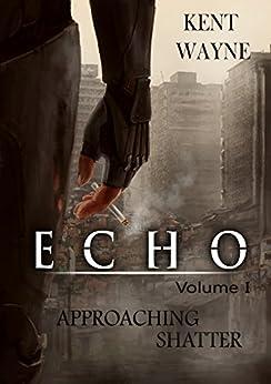 Echo Volume 1: Approaching Shatter by [Kent Wayne]