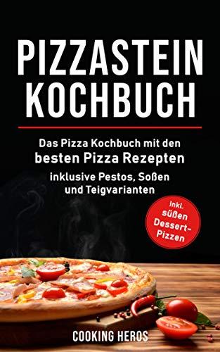 Pizzastein Kochbuch: Das Pizza Kochbuch mit den 75 besten Pizza Rezep-ten inklusive Pestos, Soßen und Teigvarianten (Pizzastein Rezepte 1)