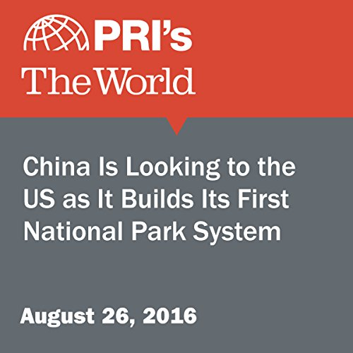 China Is Looking to the US as It Builds Its First National Park System audiobook cover art