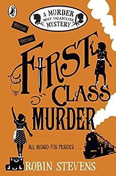 First Class Murder: A Murder Most Unladylike Mystery by [Robin Stevens]