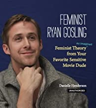 Feminist Ryan Gosling: Feminist Theory (as Imagined) from Your Favorite Sensitive Movie Dude (English Edition)