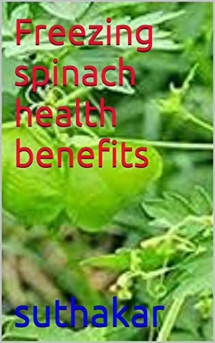 Freezing spinach health benefits (English Edition)