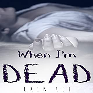 When I'm Dead                   By:                                                                                                                                 Erin Lee                               Narrated by:                                                                                                                                 Jennifer Picciolo                      Length: 3 hrs and 59 mins     1 rating     Overall 1.0