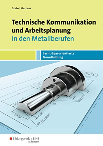 Technische Kommunikation und Arbeitsplanung in den Metallberufen: Lernträgerorientierte Grundbildung: Schülerband: Ausgabe für Metallberufe / ... und Arbeitsplanung: Ausgabe für Metallberufe)