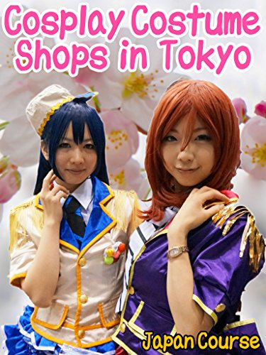 Cosplay Costume Shops in Tokyo: Where to buy costumes and experience cosplay of anime, manga, video games, maid and Japanese school uniforms (English Edition)