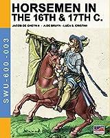 Horsemen in the 16th & 17th C.: By Jacob De Gheyn & A.De Bruyn