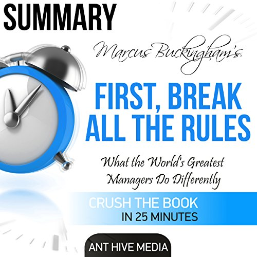 Marcus Buckingham's First Break All the Rules: What the World's Greatest Managers Do Differently Summary                   By:                                                                                                                                 Ant Hive Media                               Narrated by:                                                                                                                                 Michael Piotrasch                      Length: 30 mins     11 ratings     Overall 3.7