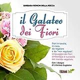 il galateo dei fiori. fiori in tavola, in casa, da regalare e da «non regalare». linguaggio dei fiori, simbologia e curiosità del mondo vegetale
