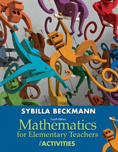 Mathematics for Elementary Teachers with Activities (4th Edition) (Mathematics For Elementary School Teachers 4th Edition)