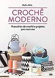 Crochê moderno. Acessórios de crochê e projetos para sua casa