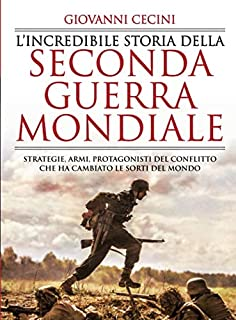 L'incredibile storia della seconda guerra mondiale (Italian Edition)