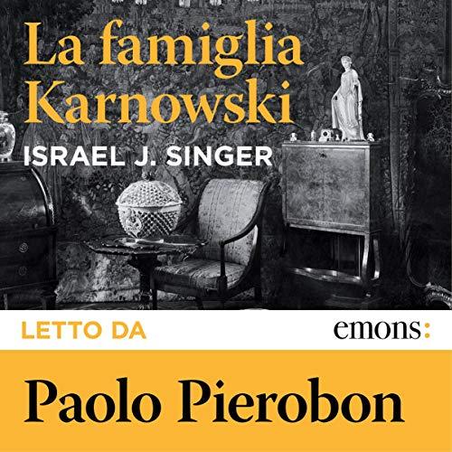 La famiglia Karnowski                   Di:                                                                                                                                 Israel Joshua Singer                               Letto da:                                                                                                                                 Paolo Pierobon                      Durata:  17 ore e 47 min     113 recensioni     Totali 4,8