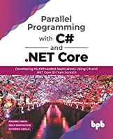 Parallel Programming with C# and .NET Core: Developing Multithreaded Applications Using C# and .NET Core 3.1 from Scratch (English Edition)