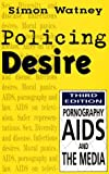 Policing Desire: Pornography, AIDS, and the Media (Media and Society)