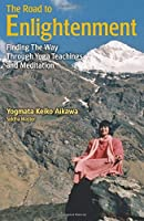 The Road to Enlightenment: Finding the Way Through Yoga Teachings and Meditation by Yogmata Keiko Aikawa(2014-07-01)