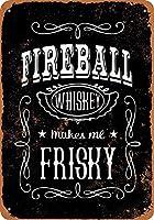 Fireball Whiskey Makes Me Frisky メタルポスター壁画ショップ看板ショップ看板表示板金属板ブリキ看板情報防水装飾レストラン日本食料品店カフェ旅行用品誕生日新年クリスマスパーティーギフト