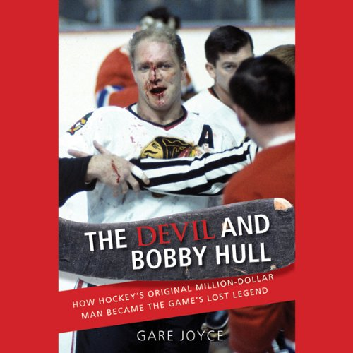 The Devil and Bobby Hull: How Hockey's Original Million-Dollar Man Became the Game's Lost Legend cover art