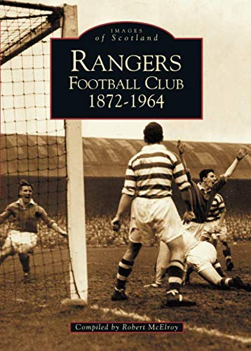 Rangers Football Club 1872-1964 (Archive Photographs: Images of Scotland)