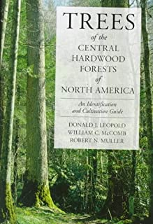 Trees of the Central Hardwood Forests of North America: An Identification and Cultivation Guide