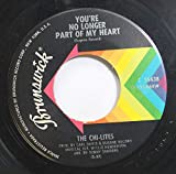 The Chi-Lites 45 RPM You''re No Longer Part Of My Heart / I