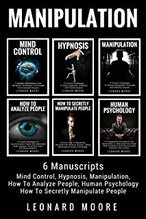 Manipulation: 6 Manuscripts - Mind Control, Hypnosis, Manipulation, How To Analyze People, How To Secretly Manipulate Peop...