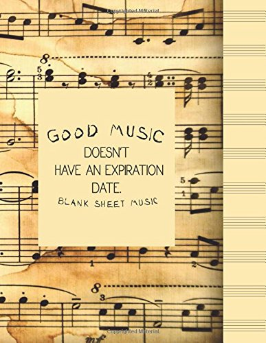 Good Music Doesn't Have an Expiration Date Blank Sheet Music: Ruled Paper and Staff, Manuscript Paper for Notes, for Musicians, Students, Songwriting Book Notebook Journal: Volume 1