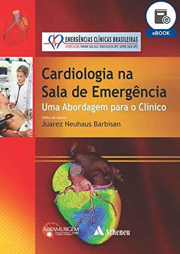 Cardiologia na Sala de Emergência - Uma Abordagem para o Clínico (eBook) (Serie Emergencias Clinicas Bra)