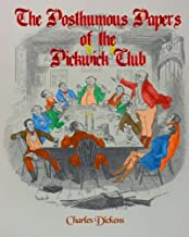 The Posthumous Papers of The Pickwick Club: Charles Dickens FIrst Novel In Its Entirety  (Timeless Classic Books)