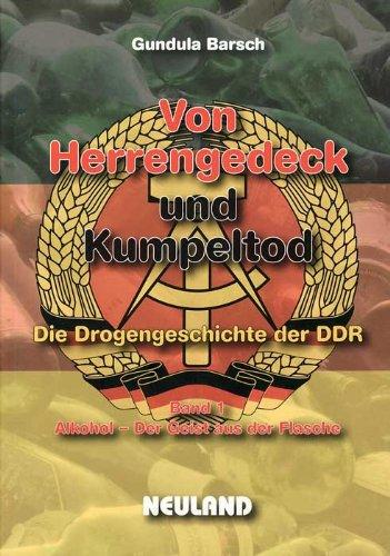 Von Herrengedeck und Kumpeltod: Die Drogengeschichte der DDR. Band 1: Alkohol – der Geist aus der Flasche