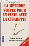 La méthode simple pour en finir avec la cigarette (Arrêter de fumer, en fait c'est facile!) - Pocket - 01/01/1997