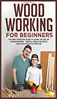 Woodworking for Beginners: The new complete guide to learn the art of Woodworking - Create Unique projects and have fun with your kids