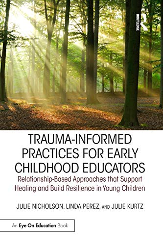 Compare Textbook Prices for Trauma-Informed Practices for Early Childhood Educators: Relationship-Based Approaches that Support Healing and Build Resilience in Young Children 1 Edition ISBN 9781138306394 by Nicholson, Julie,Perez, Linda,Kurtz, Julie