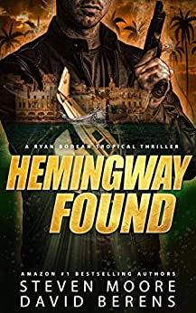 Hemingway Found: A Ryan Bodean Tropical Thriller by [David F. Berens, Steven Moore]