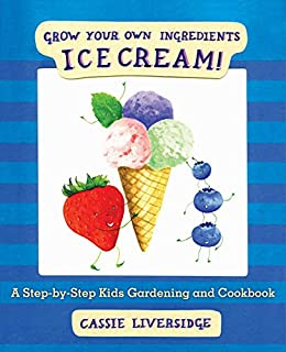 Ice Cream!: Grow Your Own Ingredients by [Cassie Liversidge]