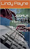 JOOMLA: Develop Interactive Website Using CMS Joomla: Design and Develop an Interactive Website Using Content Management System Joomla (English Edition)