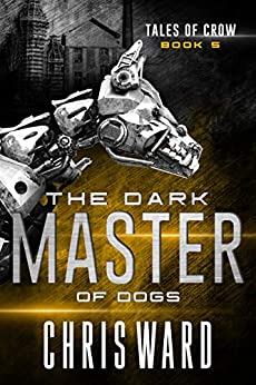 The Dark Master of Dogs (Tales of Crow Book 5) by [Chris Ward]