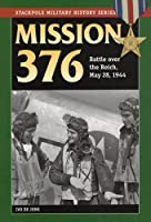 Mission 376: Battle over the Reich, May 28, 1944 (Stackpole Military History)