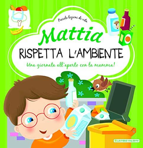 Mattia rispetta l'ambiente. Ediz. a colori