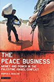 The Peace Business: Money and Power in the Palestine-Israel Conflict (Library of Modern Middle East Studies)