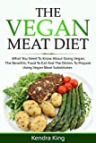 The Vegan Meat Diet: What You Need to Know about Going Vegan, the Benefits, Food to Eat and the Dishes to Prepare Using Vegan Meat Substitutes (English Edition)