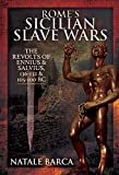 Rome's Sicilian Slave Wars: The Revolts of Eunus and Salvius, 136-132 and 105-100 BC