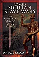 Rome's Sicilian Slave Wars: The Revolts of Eunus & Salvius, 136-132 & 105-100 BC