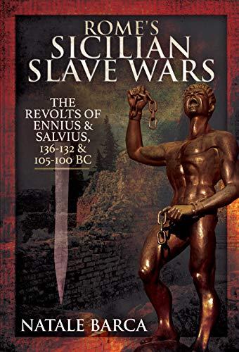Rome's Sicilian Slave Wars: The Revolts of Eunus and Salvius, 136-132 and 105-100 BC
