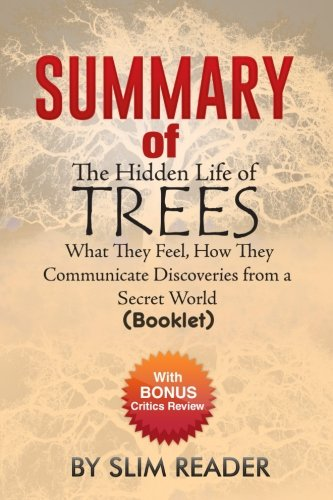 Summary of: The Hidden Life of Trees: What They Feel, How They Communicate Discoveries from a Secret World (Booklet)