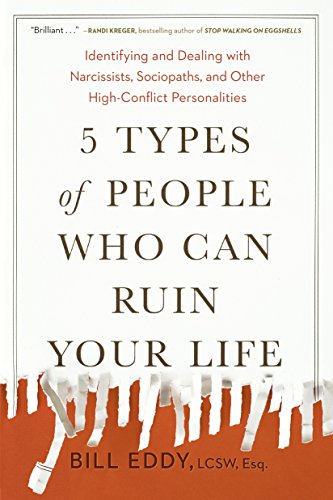 5 Types of People Who Can Ruin Your Life: Identifying and Dealing with Narcissists, Sociopaths, and Other High-Conflict Personalities (English Edition)