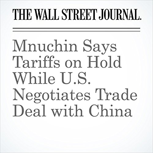 Mnuchin Says Tariffs on Hold While U.S. Negotiates Trade Deal with China copertina