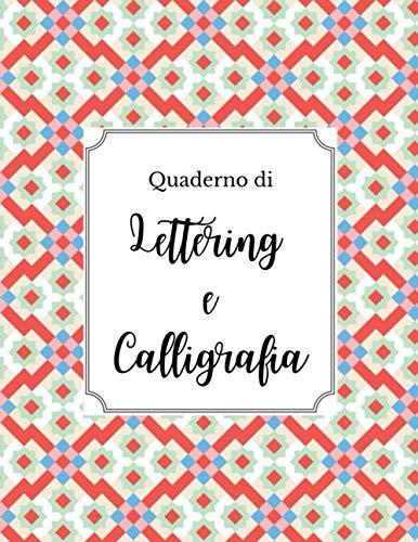 Quaderno di Lettering e Calligrafia: Libro di esercitazione con 3 formati di riche - Formato grande A4 (8.5x11 in) (Quaderni di Calligrafia)