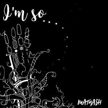 I'm so...