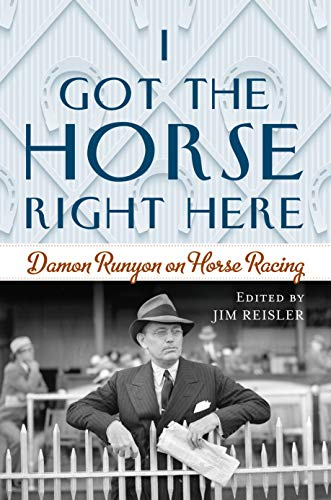 Compare Textbook Prices for I Got the Horse Right Here: Damon Runyon on Horse Racing  ISBN 9781493052202 by Reisler, Joseph James