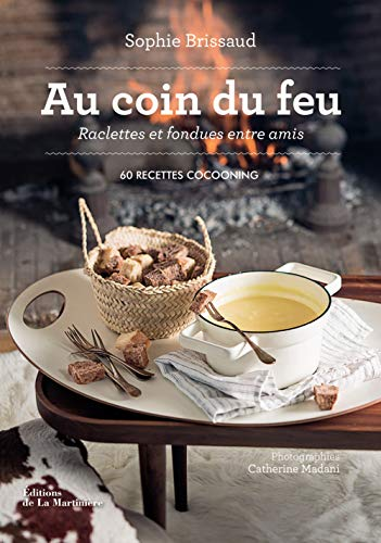 Au coin du feu, raclettes et fondues entre amis - 60 recettes cocooning